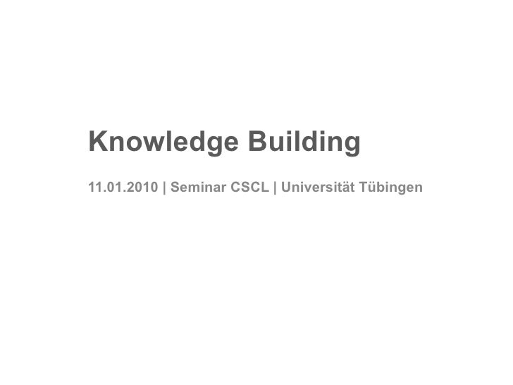 Knowledge Building 11.01.2010 | Seminar CSCL | Universität Tübingen
