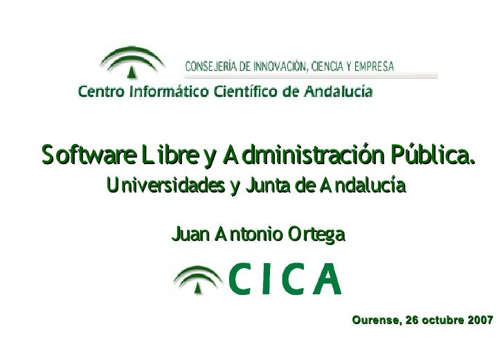 Software L ibre y A dministración Pública.       Universidades y Junta de A ndalucía               Juan A ntonio Ortega   ...