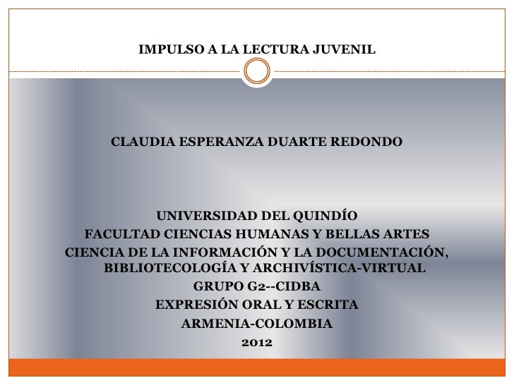 IMPULSO A LA LECTURA JUVENIL     CLAUDIA ESPERANZA DUARTE REDONDO            UNIVERSIDAD DEL QUINDÍO  FACULTAD CIENCIAS HU...