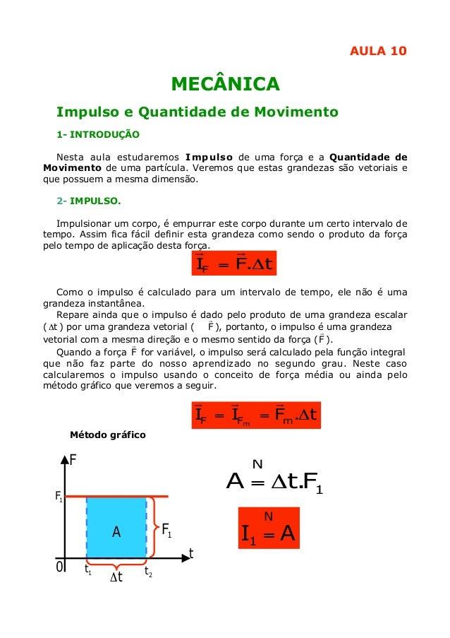AULA 10                            MECÂNICA  Impulso e Quantidade de Movimento  1- INTRODUÇÃO  Nesta aula estudaremos Impu...
