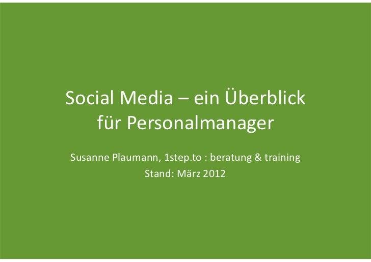 SocialMedia– einÜberblick   fürPersonalmanagerSusannePlaumann,1step.to:beratung&training              Stand:Mär...
