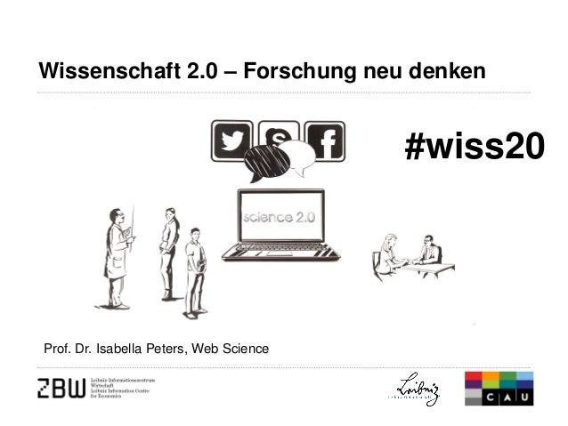 Wissenschaft 2.0 – Forschung neu denken  Prof. Dr. Isabella Peters, Web Science  #wiss20