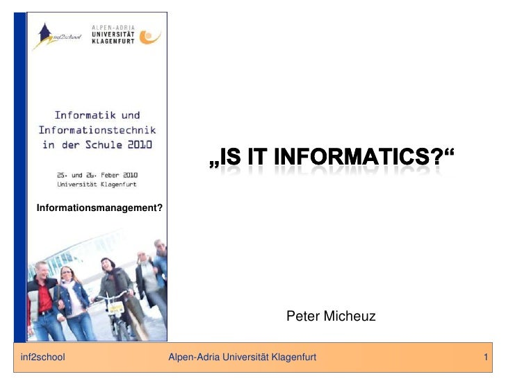 "1<br />""IS IT INFORMATICS?""<br />Informationsmanagement?<br />Peter Micheuz<br />"