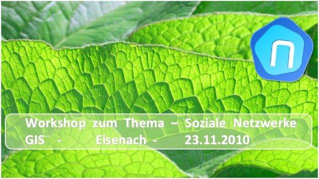 Workshop zum ThemaWorkshop zum Thema –– Soziale NetzwerkeSoziale Netzwerke GISGIS ‐‐ EisenachEisenach ‐‐ 23.11.2...