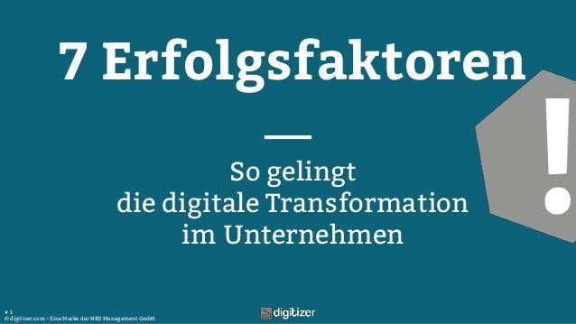 © digitizer.com – Eine Marke der NBD Management GmbH # 1 7 Erfolgsfaktoren So gelingt die digitale Transformation im Unter...