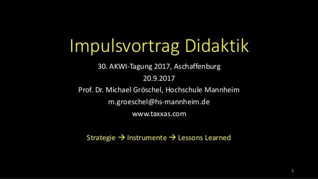 Impulsvortrag Didaktik 30. AKWI-Tagung 2017, Aschaffenburg 20.9.2017 Prof. Dr. Michael Gröschel, Hochschule Mannheim m.gro...