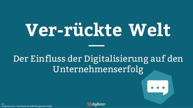 © digitizer.com – Eine Marke der NBD Management GmbH # 1 Ver-rückte Welt Der Einfluss der Digitalisierung auf den Unterneh...
