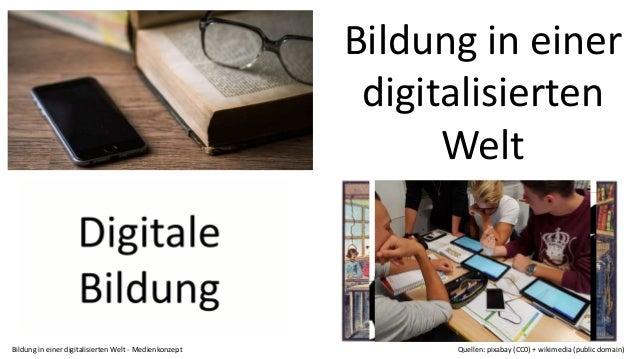 Bildung in einer digitalisierten Welt Bildung in einer digitalisierten Welt - Medienkonzept Quellen: pixabay (CC0) + wikim...