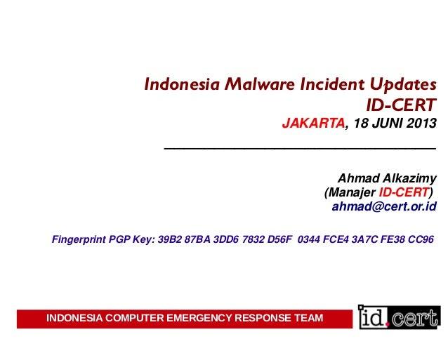 INDONESIA COMPUTER EMERGENCY RESPONSE TEAMIndonesia Malware Incident UpdatesID-CERTJAKARTA, 18 JUNI 2013__________________...