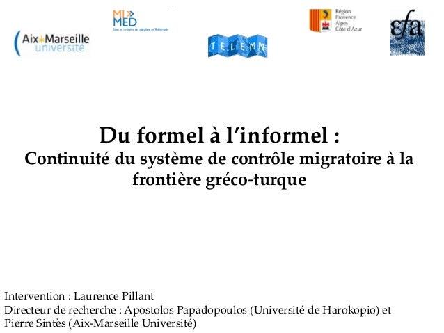 Du formel à l'informel : Continuité du système de contrôle migratoire à la frontière gréco-turque Intervention : Laurence ...