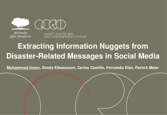 Extracting Information Nuggets fromDisaster-Related Messages in Social MediaMuhammad Imran, Shady Elbassuoni, Carlos Casti...
