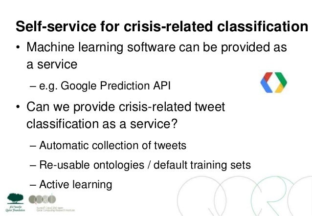 Self-service for crisis-related classification• Machine learning software can be provided asa service– e.g. Google Predict...