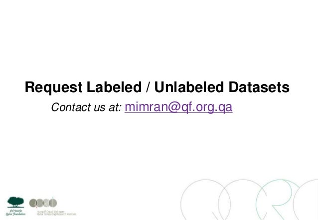 Request Labeled / Unlabeled DatasetsContact us at: mimran@qf.org.qa