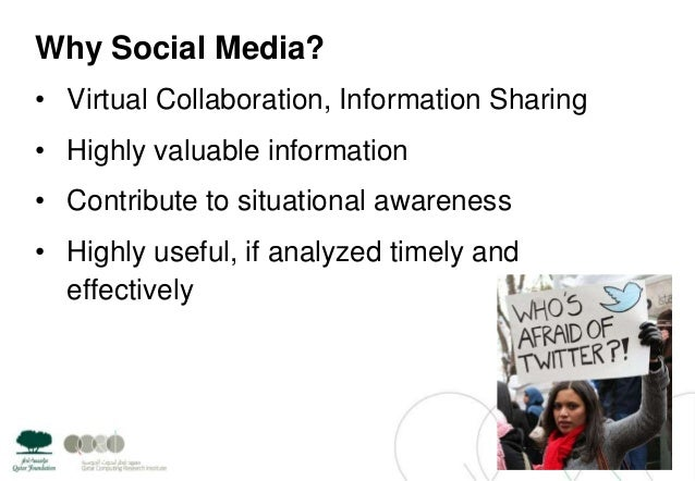 Why Social Media?• Virtual Collaboration, Information Sharing• Highly valuable information• Contribute to situational awar...