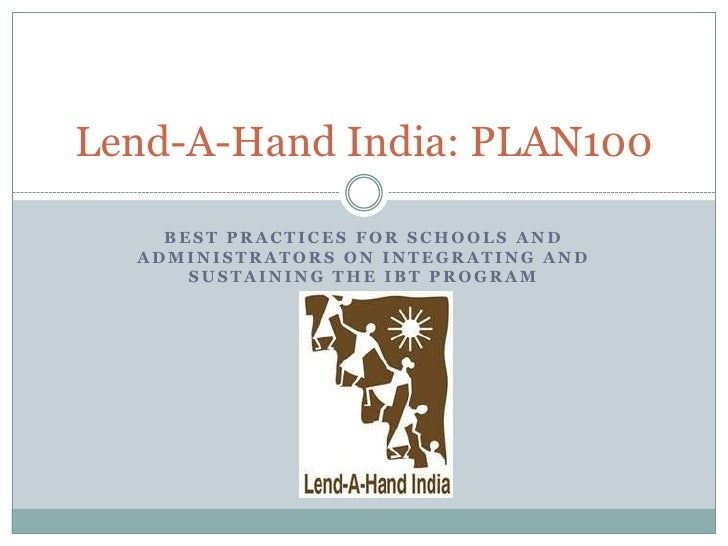 Lend-A-Hand India: PLAN100    BEST PRACTICES FOR SCHOOLS AND  ADMINISTRATORS ON INTEGRATING AND      SUSTAINING THE IBT PR...
