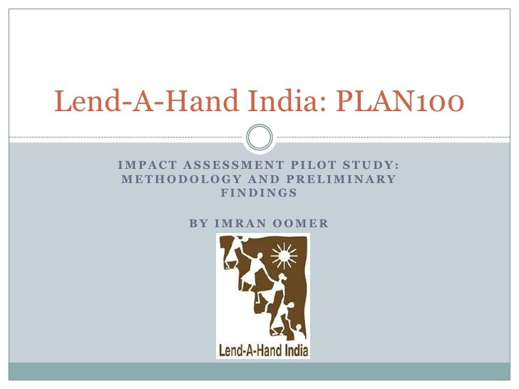 Lend-A-Hand India: PLAN100    IMPACT ASSESSMENT PILOT STUDY:     METHODOLOGY AND PRELIMINARY               FINDINGS       ...