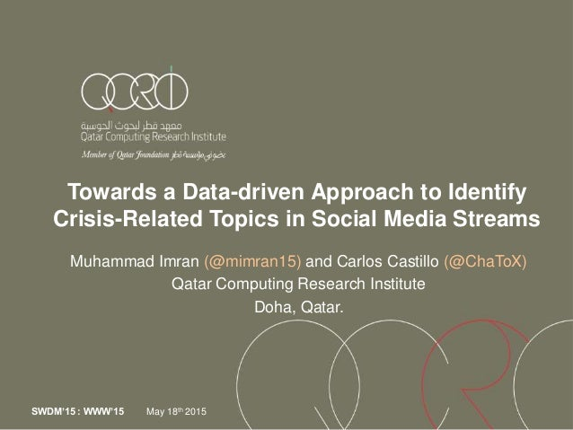 Towards a Data-driven Approach to Identify Crisis-Related Topics in Social Media Streams Muhammad Imran (@mimran15) and Ca...