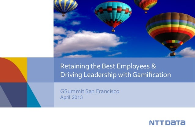 GSummit	  San	  Francisco	  April 2013Retaining	  the	  Best	  Employees	  &	  	  Driving	  Leadership	  with	  Gamification