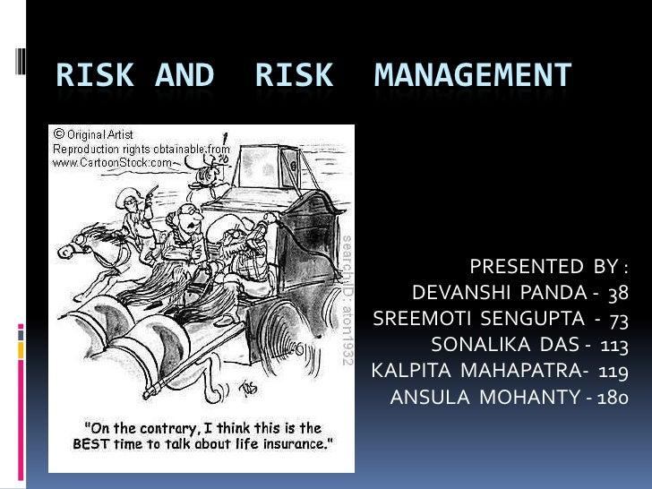 RISK AND  RISK  MANAGEMENT<br />   PRESENTED  BY :<br />  DEVANSHI  PANDA -  38<br />  SREEMOTI  SENGUPTA  -  73<br />  SO...