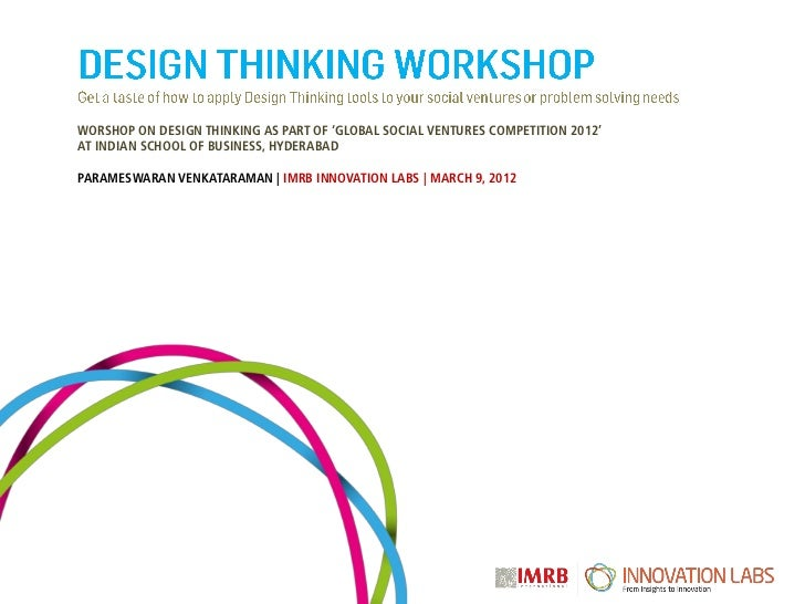 WORSHOP ON DESIGN THINKING AS PART OF 'GLOBAL SOCIAL VENTURES COMPETITION 2012'AT INDIAN SCHOOL OF BUSINESS, HYDERABADPARA...