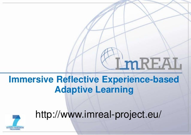 I-Know EU Day – 4 Sep 2013 University of Leeds Immersive Reflective Experience-based Adaptive Learning http://www.imreal-p...