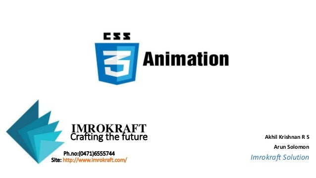 IMROKRAFT Crafting the future Ph.no:(0471)6555744 Site: http://www.imrokraft.com/ Akhil Krishnan R S Arun Solomon Imrokraf...