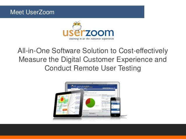 Meet UserZoom 3 All-in-One Software Solution to Cost-effectively Measure the Digital Customer Experience and Conduct Remot...
