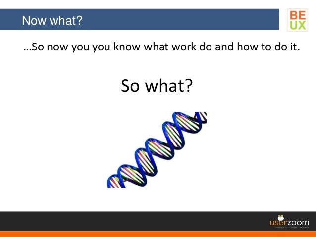 Now what? …So now you you know what work do and how to do it. So what?