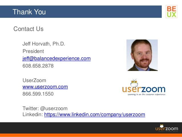 Thank You Contact Us Jeff Horvath, Ph.D. President jeff@balancedexperience.com 608.658.2878 UserZoom www.userzoom.com 866....