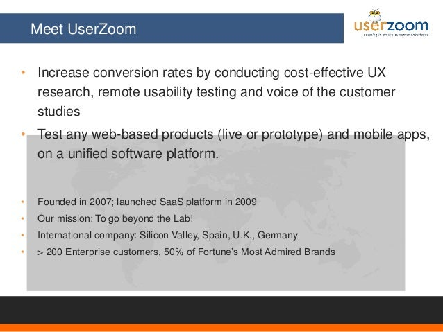 Meet UserZoom • Increase conversion rates by conducting cost-effective UX research, remote usability testing and voice of ...