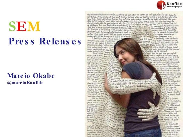 S E M   Press Releases Marcio Okabe @marcioKonfide