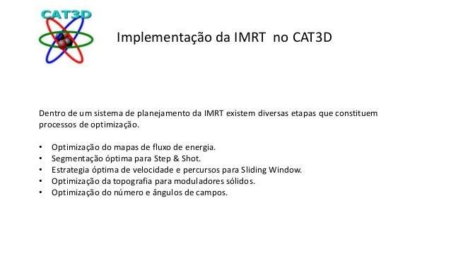 Implementação da IMRT no CAT3D  Dentro de um sistema de planejamento da IMRT existem diversas etapas que constituem  proce...
