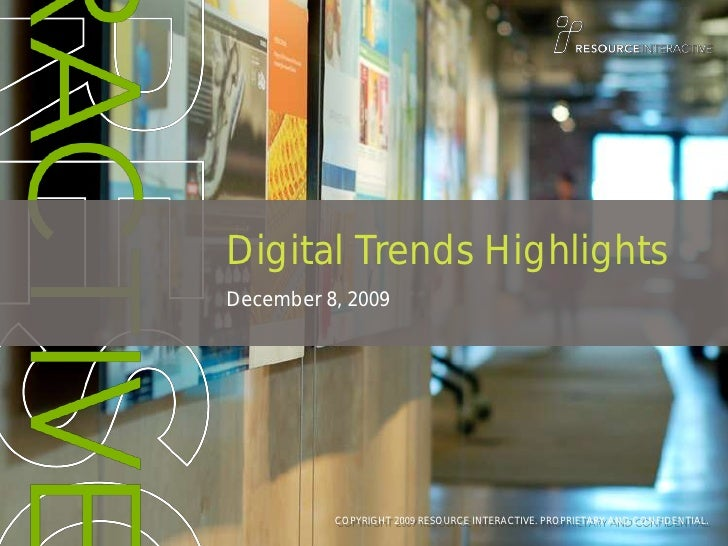 Digital Trends Highlights December 8, 2009               COPYRIGHT 2009 RESOURCE INTERACTIVE. PROPRIETARY AND CONFIDENTIAL.