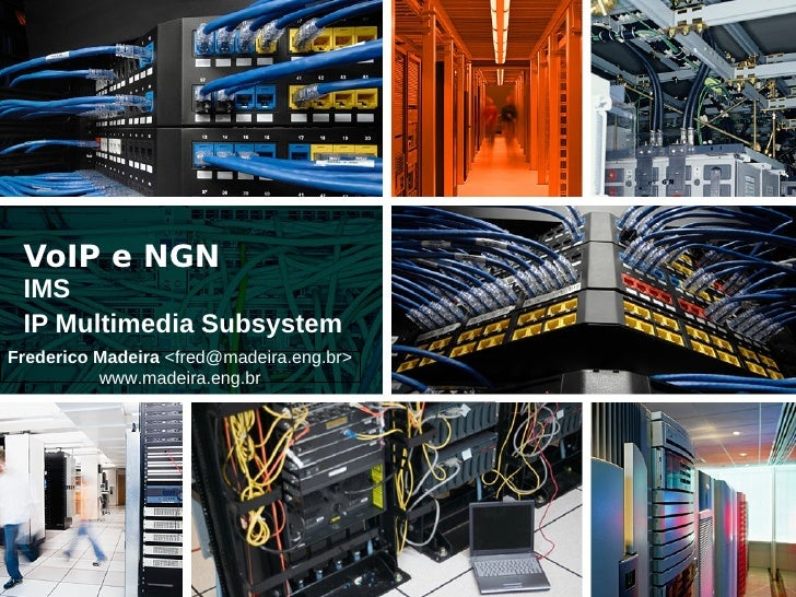 VoIP e NGN  IMS  IP Multimedia Subsystem Frederico Madeira <fred@madeira.eng.br>           www.madeira.eng.br