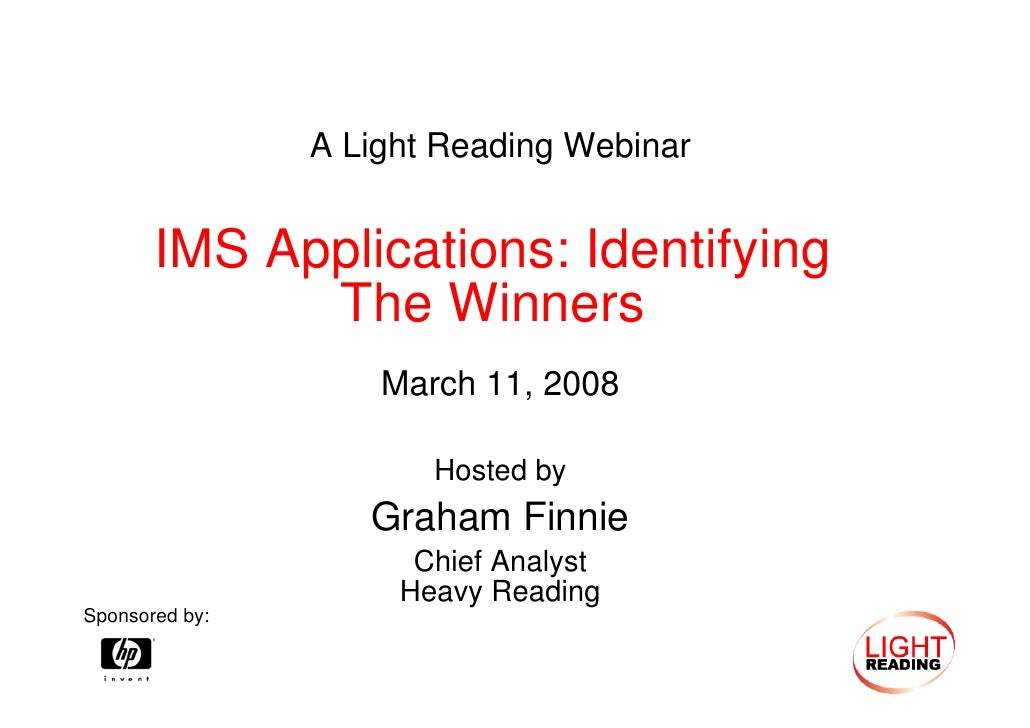 A Light Reading Webinar          IMS Applications: Identifying              The Winners                     March 11, 2008...