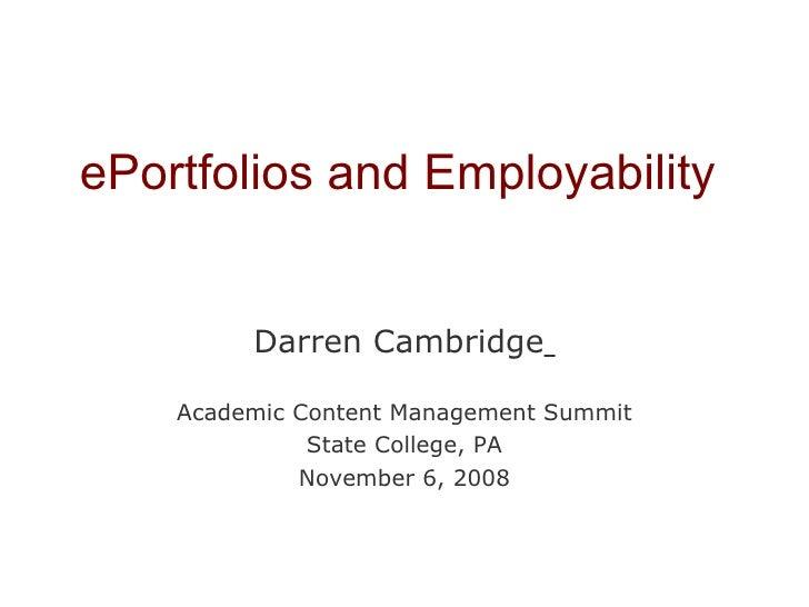ePortfolios and Employability Darren Cambridge   Academic Content Management Summit State College, PA November 6, 2008