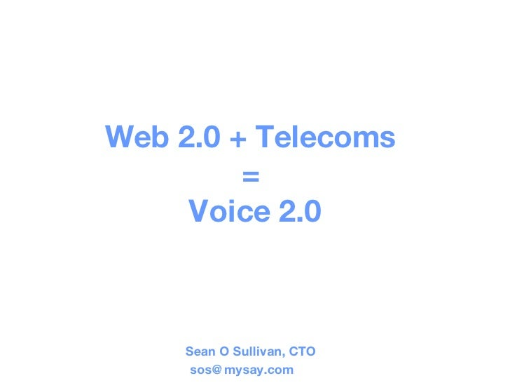 Web 2.0 + Telecoms  =  Voice 2.0 Sean O Sullivan, CTO [email_address]
