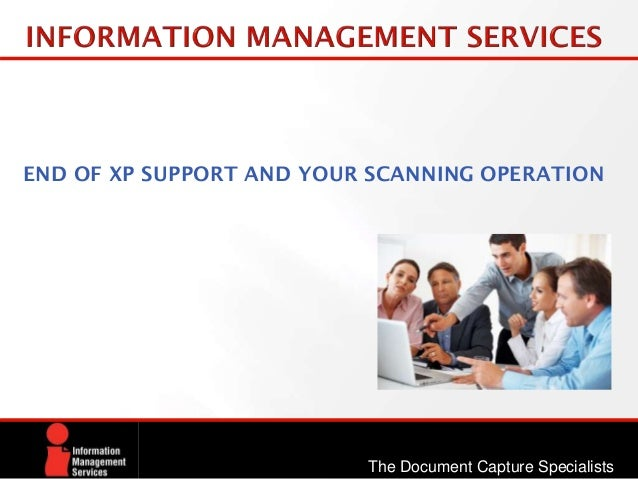 END OF XP SUPPORT AND YOUR SCANNING OPERATION The Document Capture Specialists