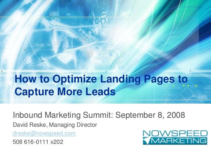 How to Optimize Landing Pages to Capture More Leads  Inbound Marketing Summit: September 8, 2008 David Reske, Managing Dir...