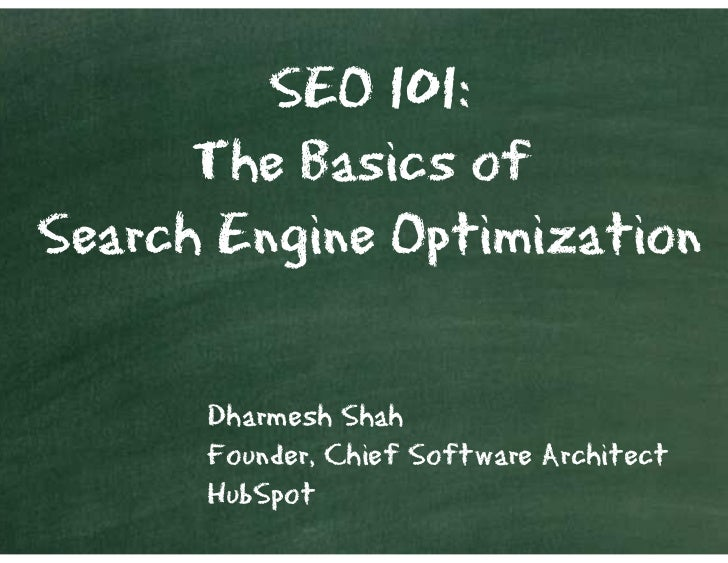 SEO 101:       The Basics of Search Engine Optimization        Dharmesh Shah       Founder, Chief Software Architect      ...