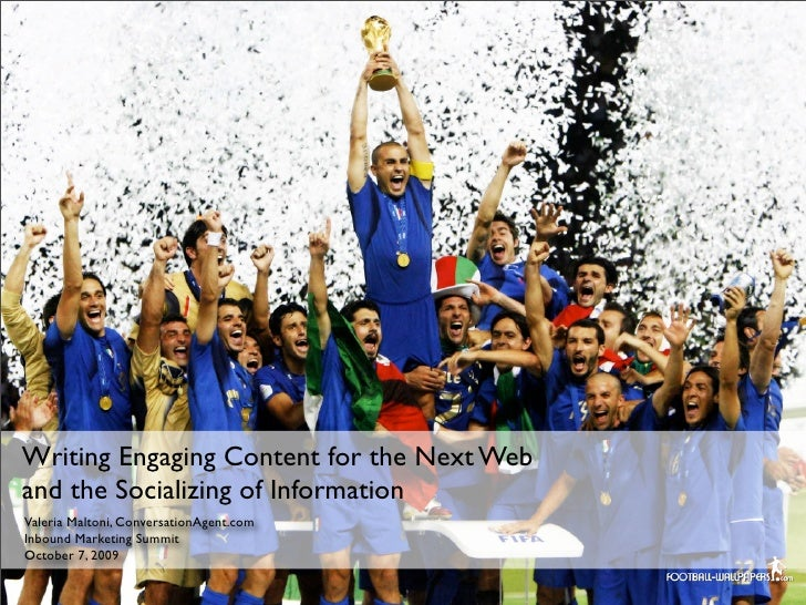 Writing Engaging Content for the Next Web and the Socializing of Information Valeria Maltoni, ConversationAgent.com Inboun...