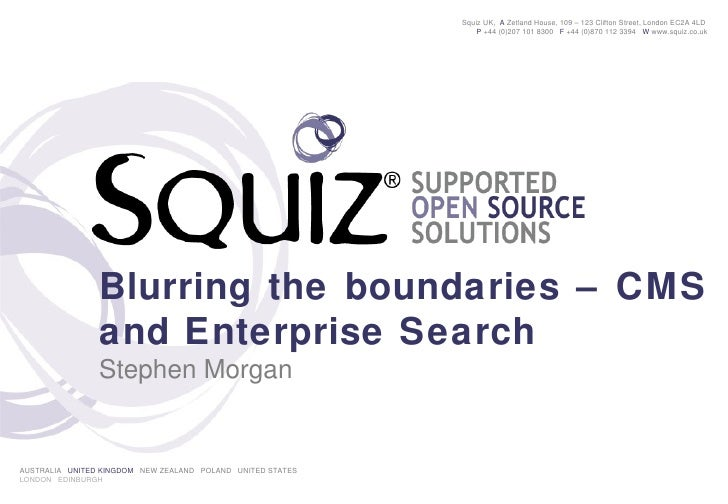 Blurring the boundaries – CMS and Enterprise Search Stephen Morgan