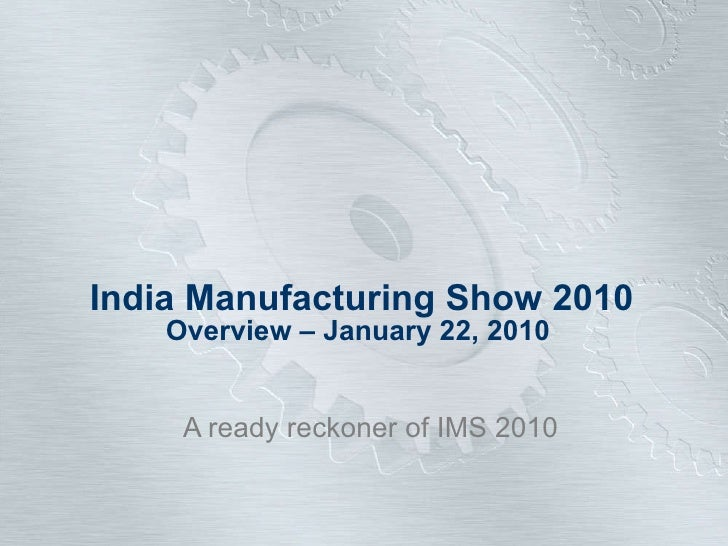 India Manufacturing Show 2010 Overview – January 22, 2010   A ready reckoner of IMS 2010