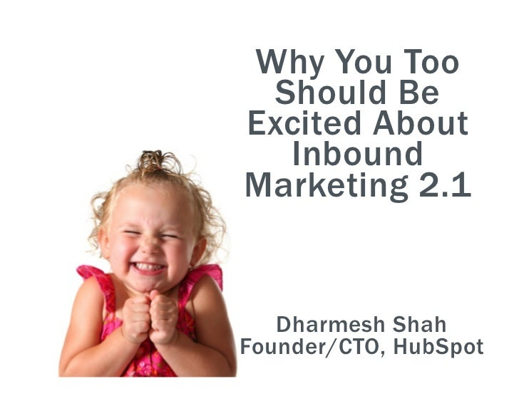 Why You Too Should BeExcited About  InboundMarketing 2.1   Dharmesh ShahFounder/CTO, HubSpot