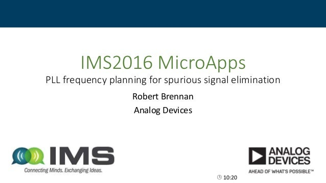 IMS2016 MicroApps PLL frequency planning for spurious signal elimination Robert Brennan Analog Devices  10:20