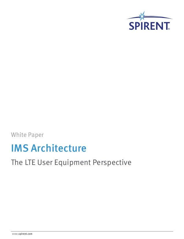 www.spirent.com White Paper The LTE User Equipment Perspective IMS Architecture
