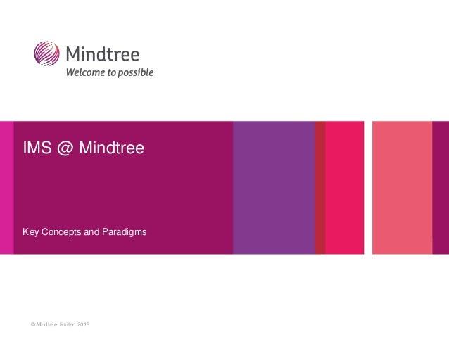 © Mindtree limited 2013 IMS @ Mindtree Key Concepts and Paradigms