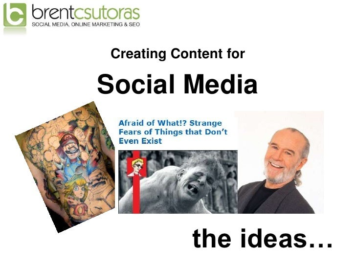 Creating Content for  Social Media                 the ideas…