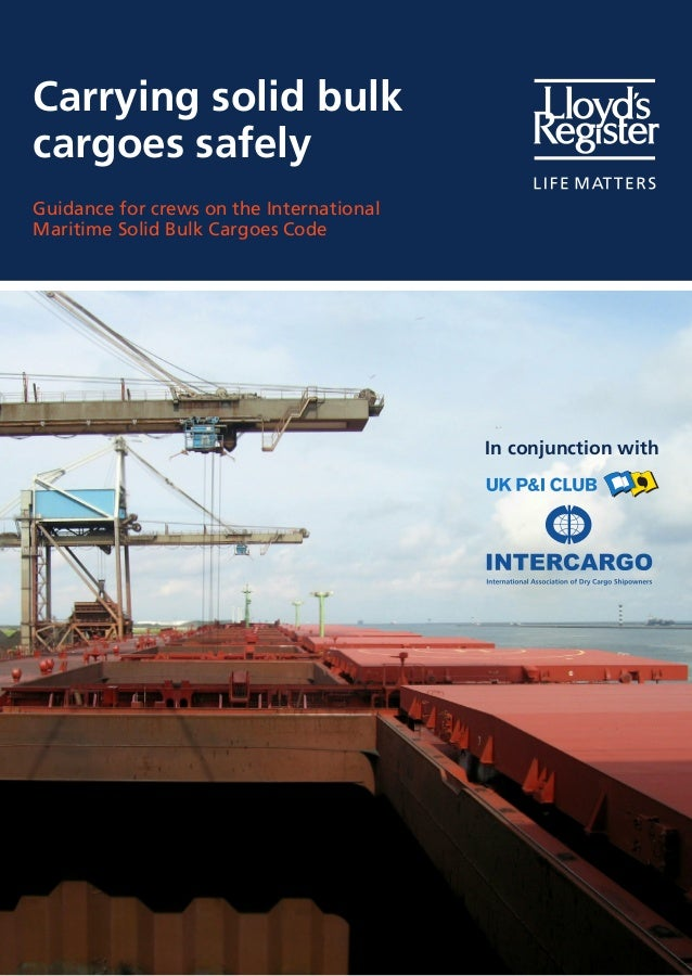 Carrying solid bulk cargoes safely Guidance for crews on the International Maritime Solid Bulk Cargoes Code  In conjunctio...