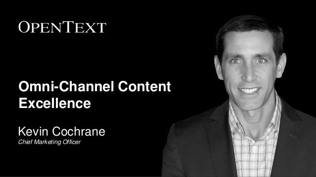 Omni-Channel Content Excellence Kevin Cochrane Chief Marketing Officer